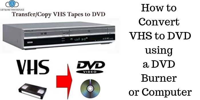 How to Convert VHS to DVD using a DVD Burner or Computer
