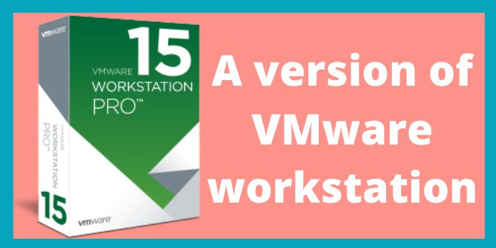 A version of VMware workstation