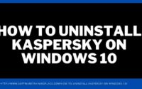 HOW TO UNINSTALL KASPERSKY ON WINDOWS 10