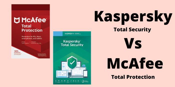 Kaspersky Total Security Vs McAfee Total Security