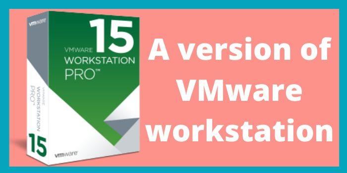 A version of VMware workstation