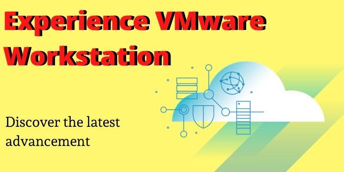 Experience VMware Workstation