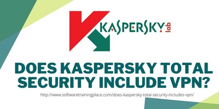 Does Kaspersky Total Security Include VPN