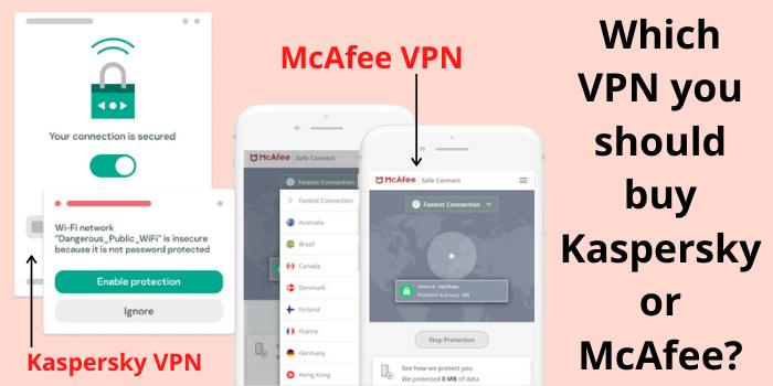 Which VPN you should buy Kaspersky or McAfee?